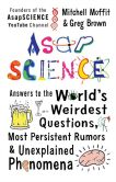 Book Cover Image. Title: AsapSCIENCE:  Answers to the World's Weirdest Questions, Most Persistent Rumors, and Unexplained Phenomena, Author: Mitchell Moffit