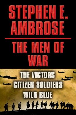 Stephen E. Ambrose The Men of War E-book Box Set: Victors, Citizen Soldiers, Wild Blue