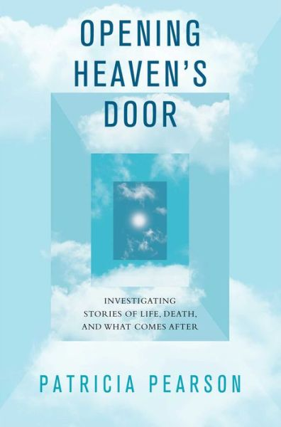 Online real book download Opening Heaven's Door: Investigating Stories of Life, Death, and What Comes After FB2