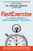 Book Cover Image. Title: FastExercise:  The Simple Secret of High-Intensity Training, Author: Michael Mosley