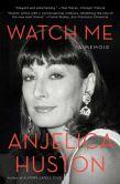 Book Cover Image. Title: Watch Me:  A Memoir, Author: Anjelica Huston