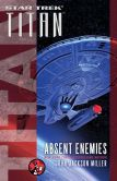 Book Cover Image. Title: Star Trek:  Titan: Absent Enemies, Author: John Jackson Miller