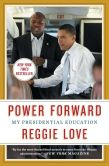 Book Cover Image. Title: Power Forward:  My Presidential Education, Author: Reggie Love