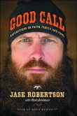 Book Cover Image. Title: Good Call:  Reflections on Faith, Family, and Fowl, Author: Jase Robertson