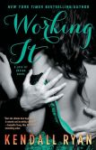 Book Cover Image. Title: Working It:  A Love by Design Novel, Author: Kendall Ryan