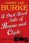 Book Cover Image. Title: A Dust Bowl Tale of Bonnie and Clyde:  A Short Story, Author: James Lee Burke