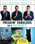 Book Cover Image. Title: Freakin' Fabulous on a Budget, Author: Clinton Kelly