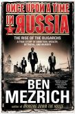 Book Cover Image. Title: Once Upon a Time in Russia:  The Rise of the Oligarchs--A True Story of Ambition, Wealth, Betrayal, and Murder, Author: Ben Mezrich