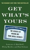 Book Cover Image. Title: Get What's Yours:  The Secrets to Maxing Out Your Social Security, Author: Laurence J. Kotlikoff