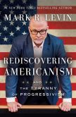 Book Cover Image. Title: Rediscovering Americanism:  And the Tyranny of Progressivism, Author: Mark R. Levin