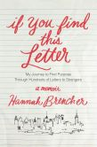 Book Cover Image. Title: If You Find This Letter:  My Journey to Find Purpose Through Hundreds of Letters to Strangers, Author: Hannah Brencher