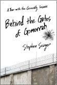 Book Cover Image. Title: Behind the Gates of Gomorrah:  A Year with the Criminally Insane, Author: Stephen Seager