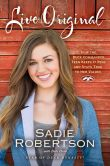 Book Cover Image. Title: Live Original:  How the Duck Commander Teen Keeps It Real and Stays True to Her Values, Author: Sadie Robertson
