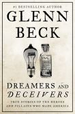 Book Cover Image. Title: Dreamers and Deceivers:  True Stories of the Heroes and Villains Who Made America, Author: Glenn Beck