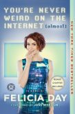 Book Cover Image. Title: You're Never Weird on the Internet (Almost):  A Memoir, Author: Felicia Day