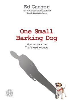 One Small Barking Dog: How to Live a Life That's Hard to Ignore