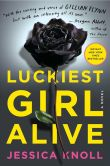 Book Cover Image. Title: Luckiest Girl Alive, Author: Jessica Knoll