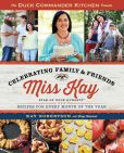 Book Cover Image. Title: Duck Commander Kitchen Presents Celebrating Family and Friends:  Recipes for Every Month of the Year, Author: Kay Robertson