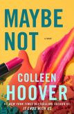 Book Cover Image. Title: Maybe Not:  A Novella, Author: Colleen Hoover