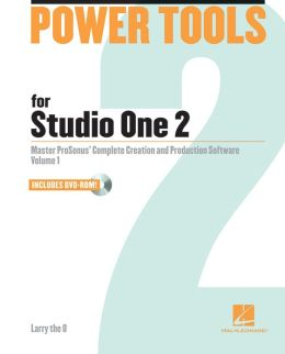 Power Tools for Studio One 2: Master PreSonus' Complete Music Creation and Production Software