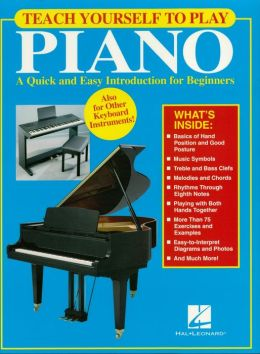 Teach Yourself to Play Piano (Music Instruction): A Quick and Easy Introduction for Beginners