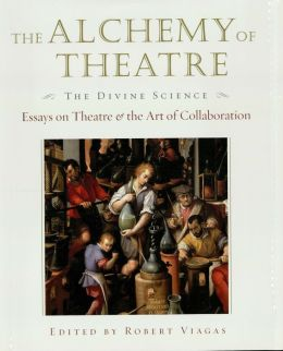The Alchemy of Theatre - The Divine Science: Essays on Theatre and the Art of Collaboration