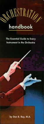 The Orchestration Handbook: The Essential Guide to Every Instrument in the Orchestra