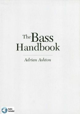 The Bass Handbook: A Complete Guide for Mastering the Bass Guitar