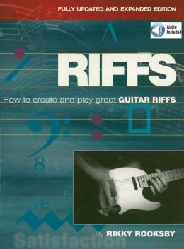 Riffs: How to Create and Play Great Guitar Riffs Revised and Updated Edition