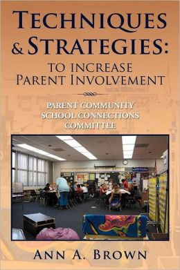 Techniques & Strategies: To Increase Parent Involvement: Parent Community School Connections Committee