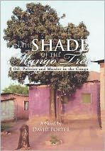 In the Shade of the Mango Tree: Oil, Politics and Murder in the Congo