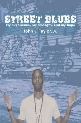 STREET BLUES: MY EXPERIENCE, MY STRENGTH, AND MY HOPE