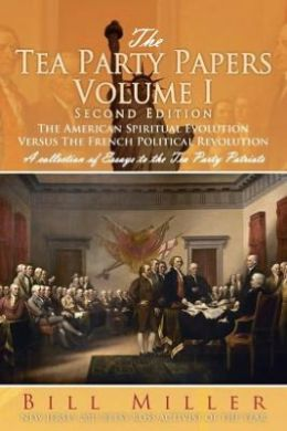 The Tea Party Papers Volume I Second Edition: The American Spiritual Evolution Versus the French Political Revolution