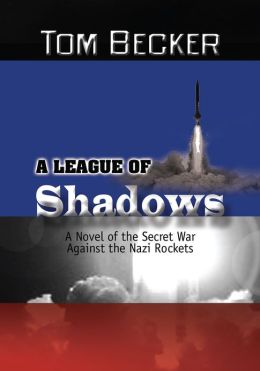 A League of Shadows: A Novel of the Secret War Against the Nazi Rockets