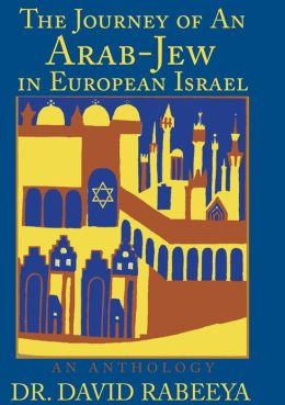 The Journey of An Arab-Jew in European Israel: An Anthology