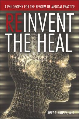Reinvent The Heal: A Philosophy for The Reform of Medical Practice