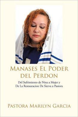 Manases El Poder del Perdon: del Sufrimiento de Nina a Mujer y de La Restauracion de Sierva a Pastora