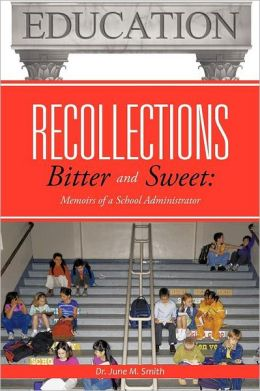 Recollections Bitter and Sweet: Memoirs of a School Administrator