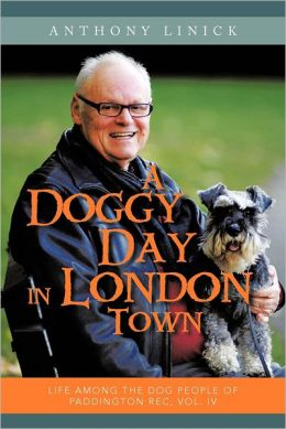A Doggy Day in London Town: Life Among the Dog People of Paddington Rec, Vol. IV