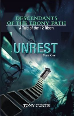 Descendants of the Ebony Path: A tale of the 12 Risen, Book One UNREST