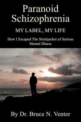 Paranoid Schizophrenia: My Label, My Life