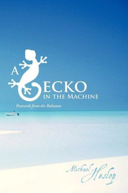 A Gecko in the Machine: Postcards from the Bahamas