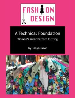 A Technical Foundation: Women's Wear Pattern Cutting
