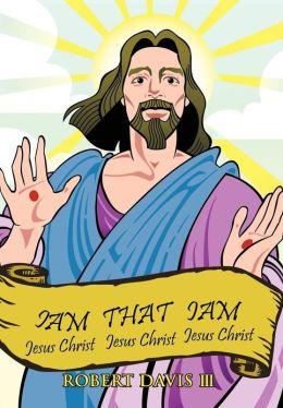 Iam That Iam: Jesus Christ