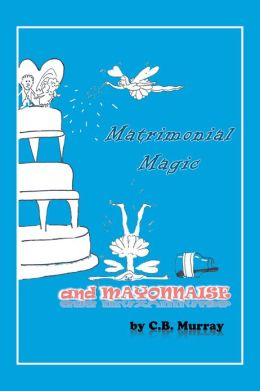 Matrimonial Magic And Mayonnaise