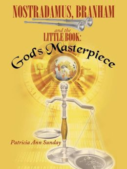 Nostradamus, Branham and the Little Book: God's Masterpiece