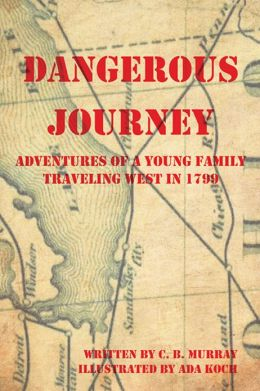 Dangerous Journey: Adventures of a Young Family Traveling West in 1799