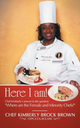 Here I Am!: Chef Kimberly's Answer to the Question Where Are the Female and Minority Chefs?