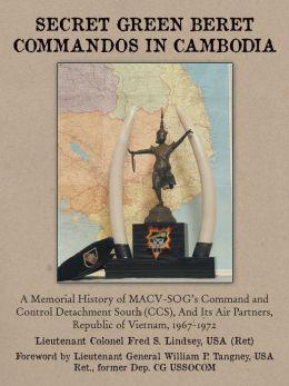 Secret Green Beret Commandos in Cambodia: A Memorial History of MACV-SOG's Command and Control Detachment South (CCS), and Its Air Partners, Republic