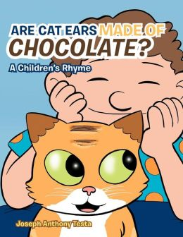 ARE CAT EARS MADE OF CHOCOLATE?: A Children's Rhyme
